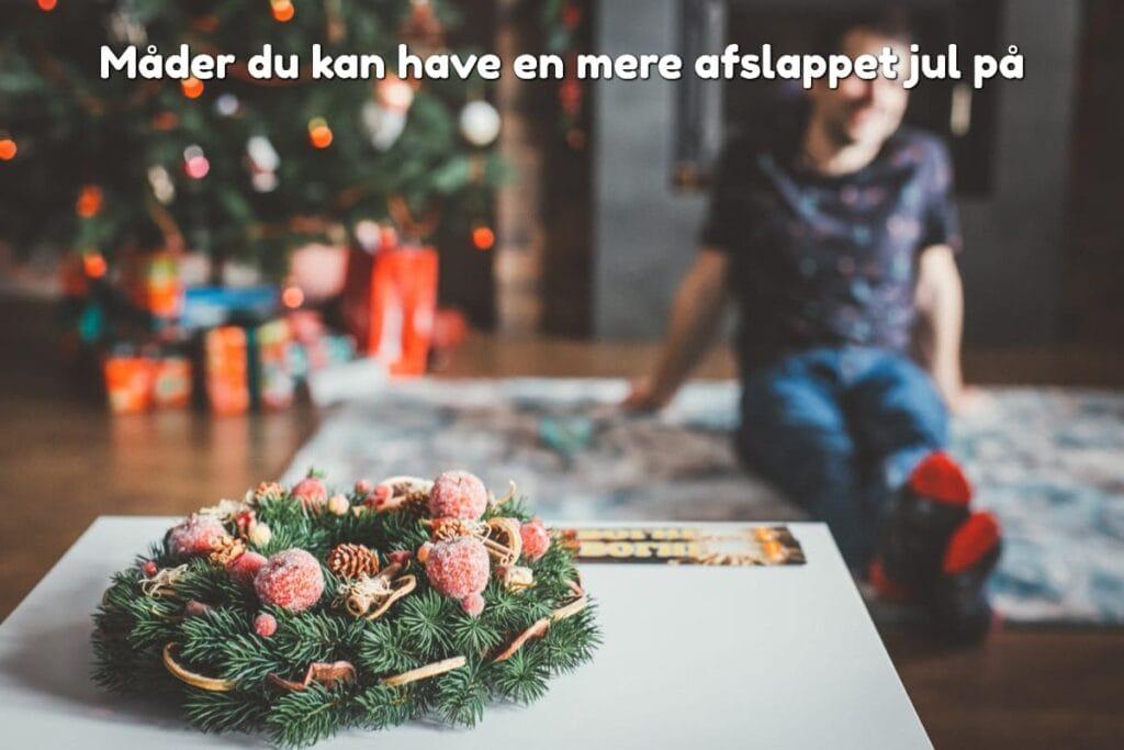 Måder du kan have en mere afslappet jul på
